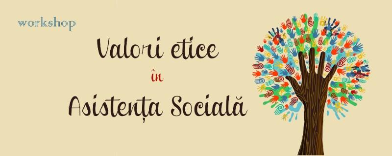 """Workshop-ul """"Valori eticeîn AsistențăSocială/Ethical Values in Social Work"""""""